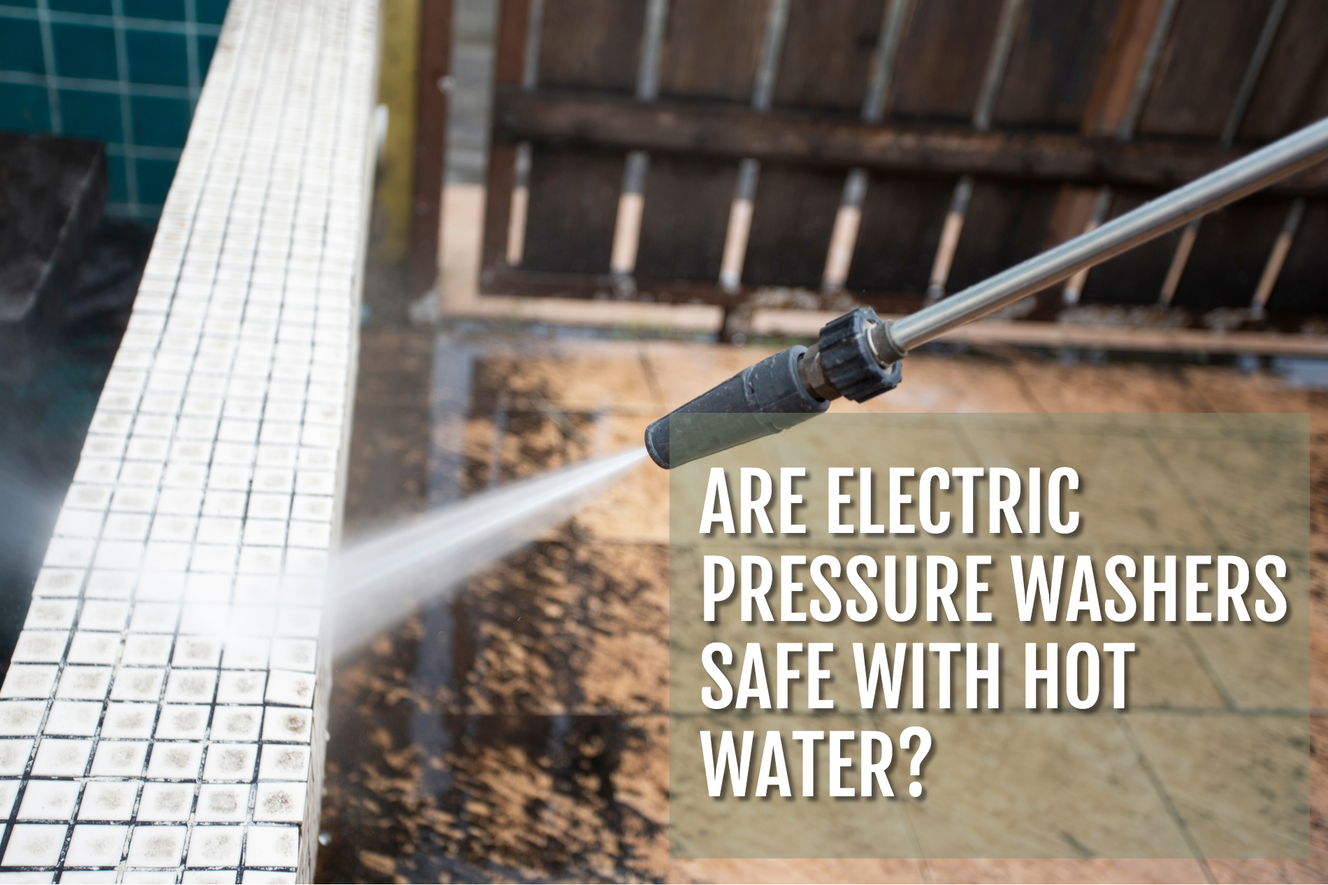 Are Electric Pressure Washers Safe With Hot Water?
